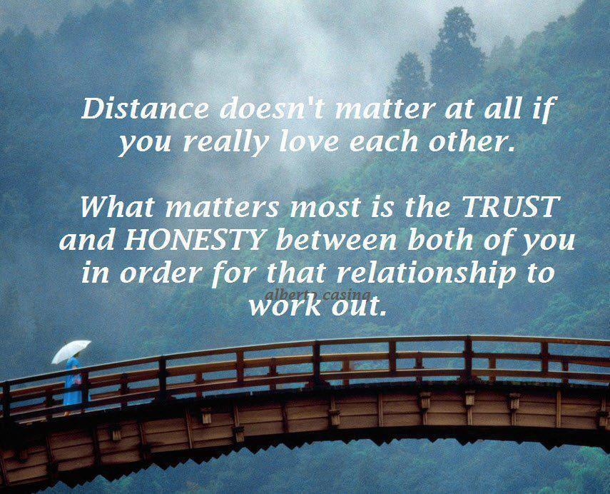 Distance doesn't matter at all if you really love each other.