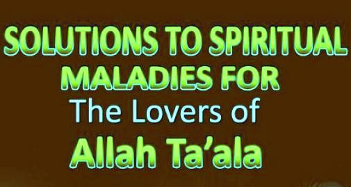 Solutions To Spiritual Maladies For The Lovers of Allah Taala
