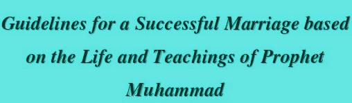 Copy of Guidlines For a Successful Marriage based on the Life and Teaching off Prophet Muhammad (PBUH)