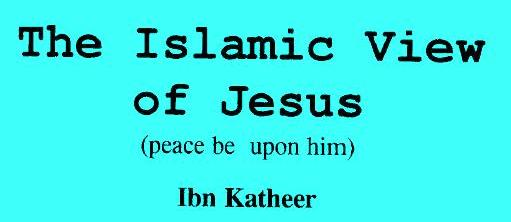 Copy of The Islamic View of Jesus