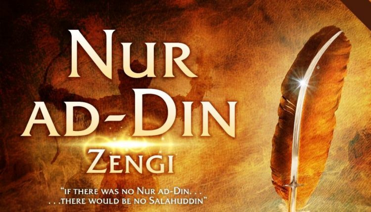 Noor-ud-Din Zangi – Most Shrewd and Courageous Ruler